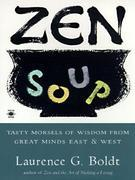 Zen Soup: Tasty Morsels of Wisdom from Great Minds East & West