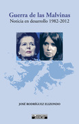 Guerra de las Malvinas. Noticia en desarrollo 1982 - 2012