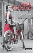 Chile bicicleta. Una crónica de pedales y nostalgia.