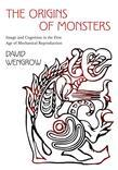 The Origins of Monsters: Image and Cognition in the First Age of Mechanical Reproduction