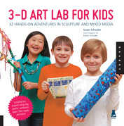 3D Art Lab for Kids: 32 Hands-on Adventures in Sculpture and Mixed Media - Including fun projects using clay, plaster, cardboard, paper, fiber beads a