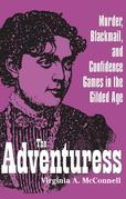 The Adventuress: Murder, Blackmail, and Confidence Games in the Gilded Age