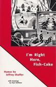 I'm Right Here, Fish-Cake
