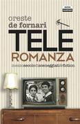 Teleroromanza. Mezzo secolo di sceneggiati & fiction