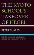 The Kyoto School's Takeover of Hegel: Nishida, Nishitani, and Tanabe Remake the Philosophy of Spirit