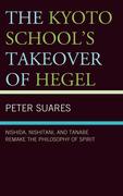 The Kyoto School's Takeover of Hegel: Nishida, Nishitani, and Tanabe Remake the Philosophy of Spirit