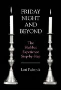 Friday Night and Beyond: The Shabbat Experience Step-by-Step