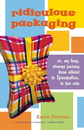 Ridiculous Packaging: Or, my long strange journey from atheist to Episcopalian in two acts