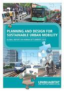 Planning and Design for Sustainable Urban Mobility: Global Report on Human Settlements 2013