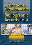 Functional Requirements for Bibliographic Records (Frbr): Hype or Cure-All?