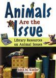 Animals Are the Issue: Library Resources on Animal Issues