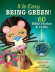 It Is Easy Being Green!!: 60 Bible Stories & Crafts with the Earth in Mind