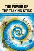 The Power of the Talking Stick: Indigenous Politics and the World Ecological Crisis