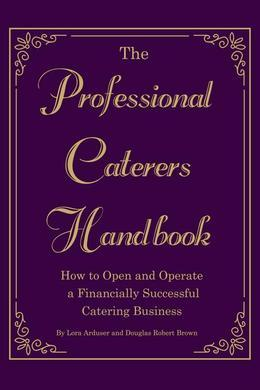 The Professional Caterer's Handbook: How to Open and Operate a Financially Successful Catering Business
