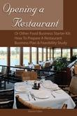 Opening a Restaurant or Other Food Business Starter Kit: How to Prepare a Restaurant Business Plan and Feasibility Study