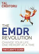 The EMDR Revolution: Change Your Life One Memory At A Time (The Client's Guide)