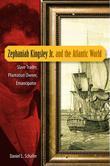 Zephaniah Kingsley Jr. and the Atlantic World: Slave Trader, Plantation Owner, Emancipator