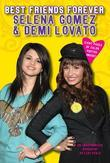 Best Friends Forever: Selena Gomez &amp; Demi Lovato: An Unauthorized Biography