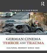 German Cinema - Terror and Trauma Since 1945: Cultural Memory Since 1945