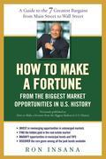 How to Make a Fortune from the Biggest Market Opportunitiesin U.S.History: A Guide to the 7 Greatest Bargains from Main Street to WallStreet