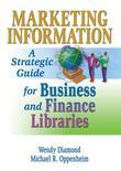Marketing Information: A Strategic Guide for Business and Finance Libraries