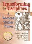 Transforming the Disciplines: A Women's Studies Primer