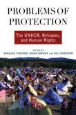 Problems of Protection: The UNHCR Refugees and Human Rights: The UNHCR, Refugees, and Human Rights