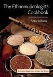The Ethnomusicologists' Cookbook: Complete Meals from Around the World: Complete Meals from Around the World