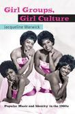 Girl Groups, Girl Culture: Popular Music and Identity in the 1960s