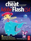 How to Cheat in Adobe Flash CS4: The art of design and animation