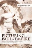 Picturing Paul in Empire: Imperial Image, Text and Persuasion in Colossians, Ephesians and the Pastoral Epistles