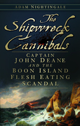 The Shipwreck Cannibals: Captain John Dean and the Boon Island Flesh Eating Scandal