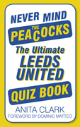 Never Mind the Peacocks: The Ultimate Leeds United Quiz Book