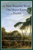The More Beautiful World Our Hearts Know Is Possible: The Vision and Practice of Interbeing