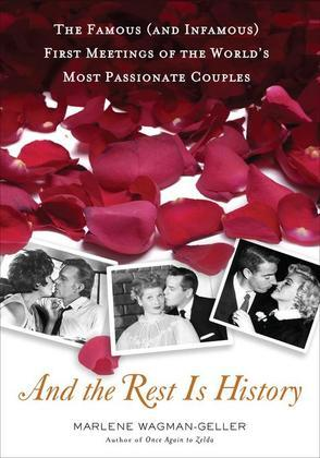 And the Rest Is History: The Famous (and Infamous) First Meetings of the World's Most Passionate Couples