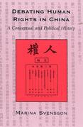 Debating Human Rights in China: A Conceptual and Political History