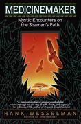 Medicinemaker: Mystic Encounters on the Shaman's Path