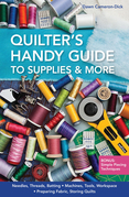 Quilter's Handy Guide to Supplies & More: • Needles, Threads, Batting • Machines, Tools, Workspace • Preparing Fabric, Storing Quilts • Bonus: Simple