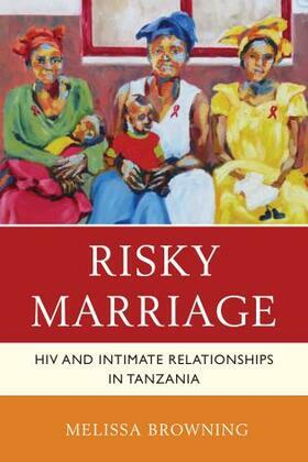 Risky Marriage: HIV and Intimate Relationships in Tanzania