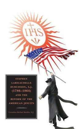 Stephen Larigaudelle Dubuisson, S.J. (1786-1864) and the Reform of the American Jesuits