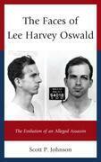 The Faces of Lee Harvey Oswald: The Evolution of an Alleged Assassin
