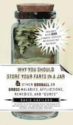 "Why You Should Store Your Farts in a Jar: and Other Oddball or Gross Maladies, Afflictions, Remedies, and ""Cures"""