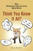 Think You Know It All?: The Ultimate Interactive Quiz Book