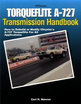 Torqueflite A-727 Transmission Handbook HP1399: How to Rebuild or Modify Chrysler's A-727 Torqueflite for All Applications