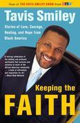 Keeping the Faith: Stories of Love, Courgae, Healing, and Hope from Black America