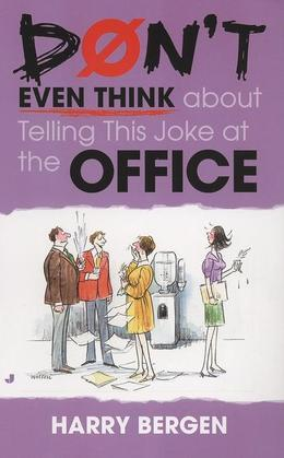 Don't Even Think About Telling This Joke at the Office