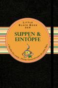 Little Black Book der Suppen und Eintöpfe: Von klar bis cremig - flüssige Gaumenfreuden für jeden Tag