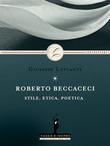 Roberto Beccaceci: stile, etica, poetica