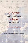 A Korean War Captive in Japan, 1597¿1600: The Writings of Kang Hang