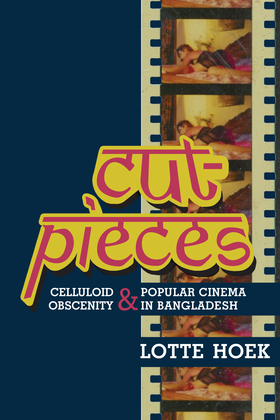 Cut-Pieces: Celluloid Obscenity and Popular Cinema in Bangladesh